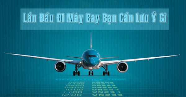 Một số lưu ý khi đi máy bay bạn cần biết