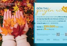 Thu quyến rũ với vé máy bay Vietnam Airlines 299k